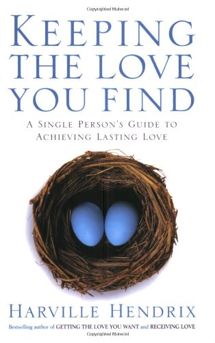 Keeping The Love You Find: A Single Persons Guide to Achieving Lasting Love
