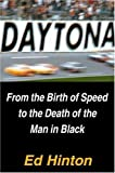 Daytona: From the Birth of Speed to the Death of the Man in Black