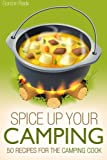 img - for Spice up Your Camping: 50 Recipes for the Camping Cook (Campfire Cooking) book / textbook / text book