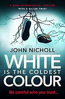 White Is The Coldest Colour: a dark psychological thriller with a killer twist by [Nicholl, John]