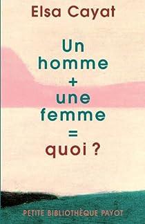 Un homme + une femme = quoi ? par Cayat
