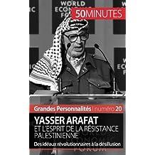 Yasser Arafat et l'esprit de la résistance palestinienne: Des idéaux révolutionnaires à la désillusion