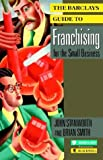 The Barclays Guide to Franchising for the Small Business, John Stanworth and Brian Smith, 0631174982