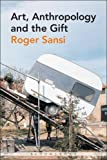 Art, Anthropology and the Gift, Sansi-Roca, Roger and Bloomsbury Publishing Staff, 0857855352