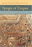 Apogee of Empire : Spain and New Spain in the Age of Charles III, 1759-1789, Stein, Stanley J. and Stein, Barbara H., 0801873398