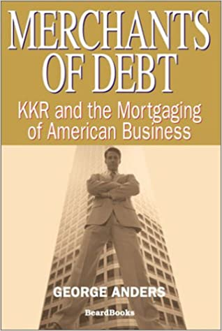 Merchants of Debt: KKR and the Mortgaging of American