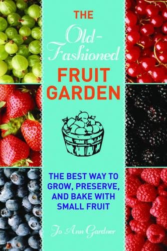 Download Old-Fashioned Fruit Garden: The Best Way to Grow, Preserve, and Bake with Small Fruit pdf epub