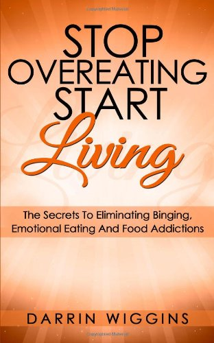 Stop Overeating Start Living: The Secrets To Eliminating Binging, Emotional Eating And Food Addictions Text fb2 book