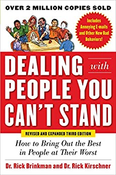 Dealing with People You Can't Stand, Revised and Expanded Third Edition: How to Bring Out the Best in People at Their Worst (Business Books) by [Brinkman, Dr. Rick, Kirschner, Dr. Rick]