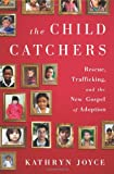 The Child Catchers, Kathryn Joyce, 1586489429