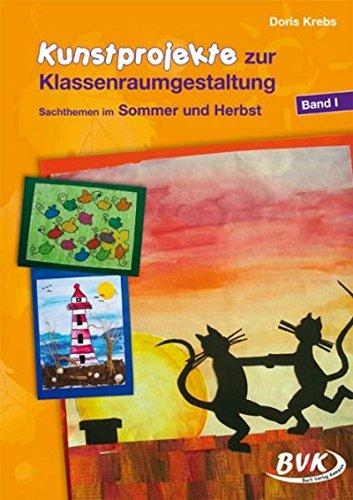 Kunstprojekte zur Klassenraumgestaltung, Bd.1, Sommer und Herbst