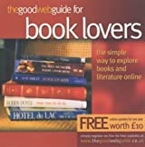 The Good Web Guide for Book Lovers: The Simple Way to Explore Books and Literature Online