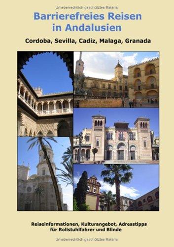 Barrierefreies Reisen in Andalusien, Cordoba, Sevilla, Cadiz, Malaga, Granada: Reiseinformationen, Kulturangebot, Adresstipps für Rollstuhlfahrer und Blinde