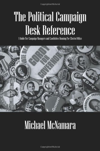 Book: The Political Campaign Desk Reference - A Guide for Campaign Managers and Candidates Running for Elected Office by Michael McNamara