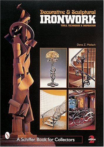 Decorative & Sculptural Ironwork: Tools, Techniques & Inspiration (Schiffer Book for Collectors)