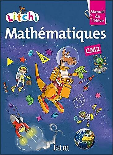 Amazon Fr Litchi Mathematiques Cm2 Manuel Eleve Ed