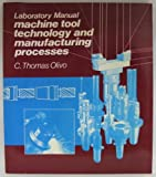 Machine Tool Technology and Manufacturing Processes, Olivo, C. Thomas, 093856109X