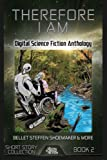 img - for Therefore I Am: Digital Science Fiction Anthology (Digital Science Fiction Short Stories Series One) (Volume 2) book / textbook / text book