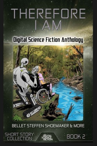 Therefore I Am: Digital Science Fiction Anthology (Digital Science Fiction Short Stories Series One) (Volume 2)