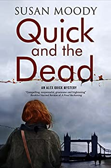 Quick and the Dead: A contemporary British mystery (Alex Quick Mystery) by [Moody, Susan]