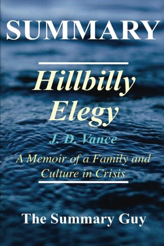 Summary - Hillbilly Elegy: Book by J. D. Vance - A Memoir of a Family and Culture in Crisis