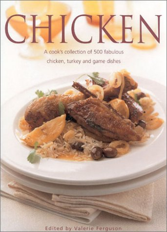Chicken  A Cooks Collection Of 500 Fabulous Chicken  Turkey And Game Dishes