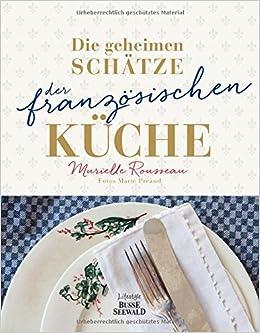 Schätze Aus Meiner Küche | Die Geheimen Schatze Der Franzosischen Kuche Ausgezeichnet Mit Dem