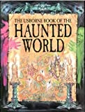 The Usborne Book of the Haunted World (Atlas of the Haunted World Series)