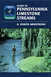 Trout Unlimited Guide to Pennsylvania Limestone Streams, A. Joseph Armstrong, 0811729443