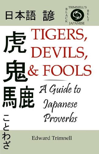 Tigers, Devils, and Fools: A Guide to Japanese Proverbs (English and Japanese Edition)