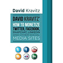 David Kravitz's How to Monetize Twitter, Facebook, Snapchat, LinkedIn and Other