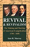 Revival and Revivalism: Making and Marring of American Evangelicalism 1750-1858