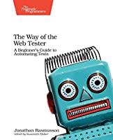 The Way of the Web Tester: A Beginner's Guide to Automating Tests Front Cover