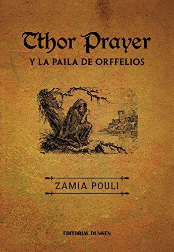 Tthor Prayer y la paila de Orffelios (Spanish Edition)
