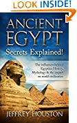 #3: Ancient Egypt Secrets Explained!: The Influences Behind Egyptian History, Mythology & The Impact On World Civilization (Egyptian Gods, Pharaohs, Pyramids, History, Anubis, Religion)