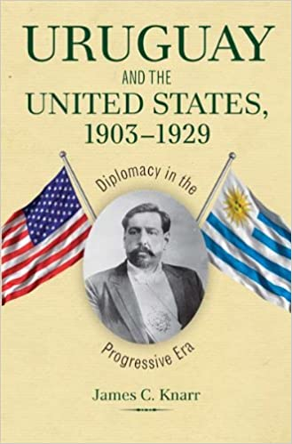 Diplomacy in the Progressive Era 1903-1929 Uruguay and the United States