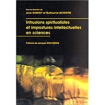INTRUSIONS SPIRITUALISTES ET IMPOSTURES INTELLECTUELLES EN SCIENCES