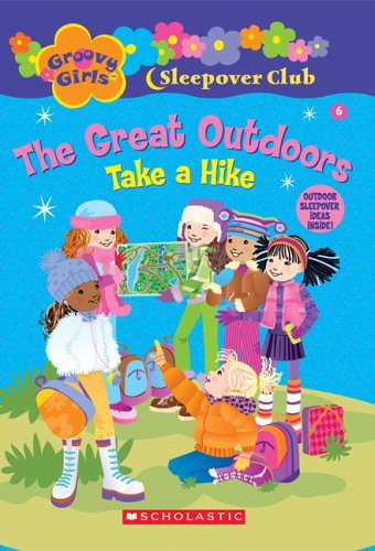 Groovy Girls Sleepover Club #6:: The Great Outdoors: Take a Hike (Groovy Girls Sleepover Club)