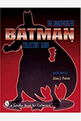Batman: The Unauthorized Collector's Guide (Schiffer Book for Collectors)