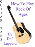 How To Play Rock Of Ages By Def Leppard - Guitar Tabs
