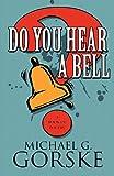 Do You Hear a Bell, Michael G. Gorske, 1462692184
