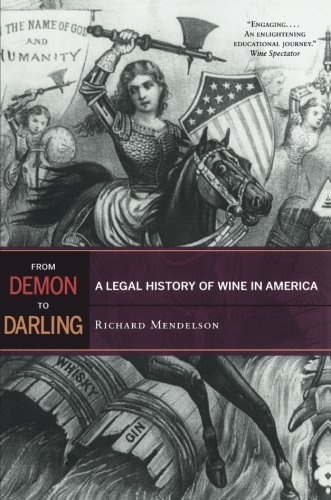 From Demon to Darling: A Legal History of Wine in (Mendelson Wine)