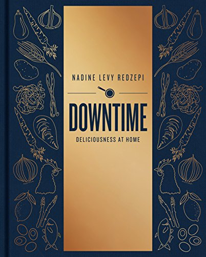 Downtime: Deliciousness at Home by Nadine Levy Redzepi