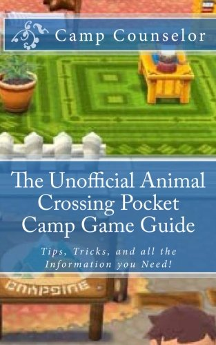 The Unofficial Animal Crossing Pocket Camp Game Guide: Tips, Tricks, and all the Information you Need!
