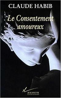 Le consentement amoureux : Rousseau, les femmes et la cité, Habib, Claude
