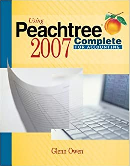 Using Peachtree Complete 2007 for Accounting (with CD-ROM) by Glenn Owen (2007-03-08)