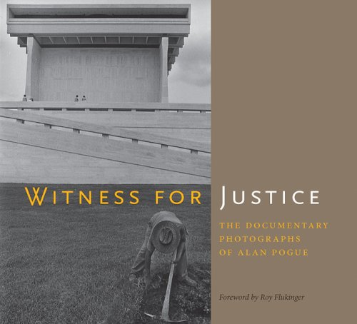 Witness for Justice: The Documentary Photographs of Alan Pogue (Bill and Alice Wright Photography Series)