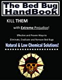The Bed Bug Handbook:Natural and Low-Chemical Solutions to Eliminate Bed Bugs!: Kill Them With Extreme Prejudice!