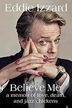 Believe Me: A Memoir of Love, Death, and Jazz Chickens by [Izzard, Eddie]