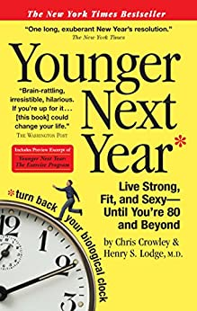 Younger Next Year: Live Strong, Fit, and Sexy-Until You're 80 and Beyond by [Crowley, Chris, Lodge, Henry S.]